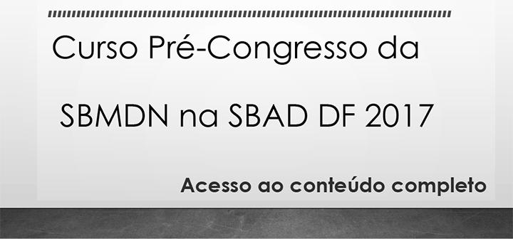 Curso Pré-Congresso da SBMDN na SBAD DF 2017