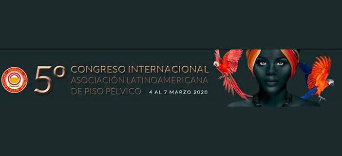 5º Congreso Internacional de la Asociación Latinoamericana de Piso Pélvico